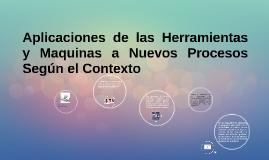 Copy of Aplicaciones de las Herramientas y Maquinas a Nuevos Proceso
