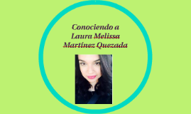 Conociendo a Laura Melissa Martínez Quezada
