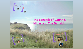 The Legends of Daphne, Midas and the Danaids