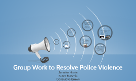 Copy of Group Work to Resolve Police Violence