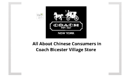 All About Chinese Consumers of Coach Bicester Village Store Edit.