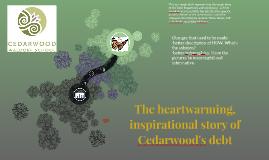 The heartwarming, inspirational story of Cedarwood's debt