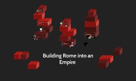 Building Rome into an Empire