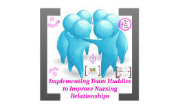 Implementing Team Huddles to Improve Nursing Relationships