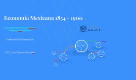Economía Mexicana 1854 - 1900
