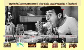 Copia di LA STORIA DELL'UOMO ATTRAVERSO IL CIBO: DALLA CACCIA AL FAST FOOD