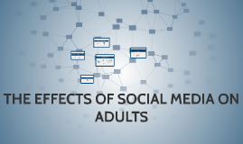 THE EFFECTS OF SOCIAL MEDIA ON ADULTS