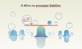 A ética no processo Seletivo