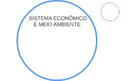 • SISTEMA ECONÔMICO E MEIO AMBIENTE: