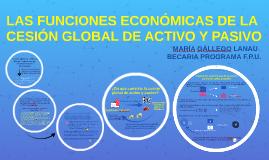 LAS FUNCIONES ECONÓMICAS DE LA CESIÓN GLOBAL DE ACTIVO Y PAS