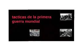 Copy of TACTICAS DE GUERRA DE LA PRIMERA GUERRA MUNDIAL