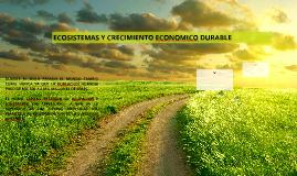 ECOSISTEMAS Y CRECIMIENTO ECONOMICO DURABLE