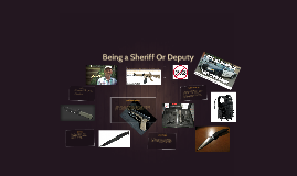 Copy of Being a Sheriff Or Deputy