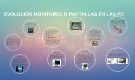 EVOLUCIÓN PANTALLA DE PC