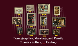 Demograhics, Marriage, and Family Changes in the 17th Centur