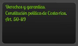 Copy of Derechos y garantias sociales. Constitucion Politica de Costa Rica. Art. 50-89.