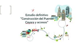 """Estudio definitivo """"Construcción del puente Cayara y accesos"""