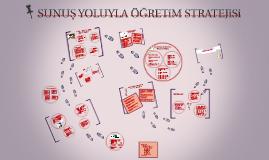Copy of SUNUŞ YOLUYLA ÖĞRETİM STRATEJİSİ