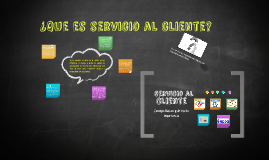 Copy of ¿Que es servicio al cliente