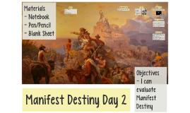 Manifest Destiny Day 2