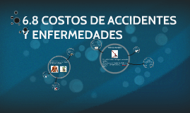 Copy of 6.8 COSTOS DE ACCIDENTES Y ENFERMEDADES