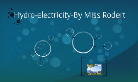 Hydro-electricity-By Miss Rodert