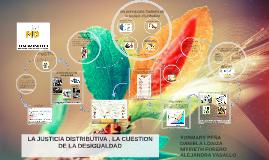 Copy of LA JUSTICIA DISTRIBUTIVA , LA CUESTION DE LA DESIGUALDAD