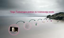 Copy of Vloga Tantadrujeve pesmice za razumevanje novele