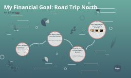 My Financial Goal: Road Trip North