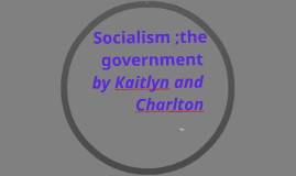 Socialism; the government