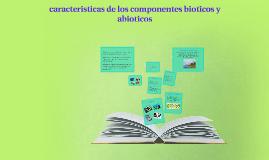 Copy of caracteristicas de los componentes bioticos y abioticos