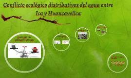 Conflicto ecológico distributivos del agua entre Ica y Huanc