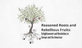Reasoned Roots and Rebellious Fruits: