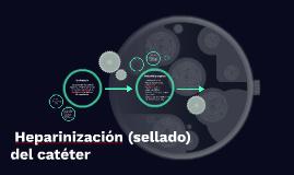 Heparinización (sellado) del catéter