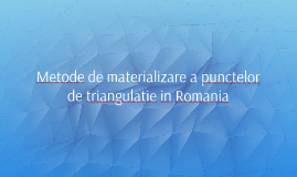 Metode de materializare a punctelor de triangulatie in Roman
