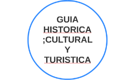 GUIA HISTORICA;CULTURAL Y TURISTICA