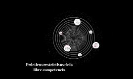 Prácticas restrictivas de la libre competencia