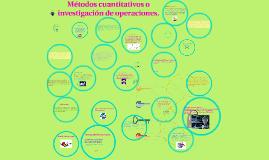 Copy of Métodos cuantitativos o investigación de operaciones.