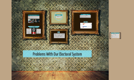 Problems With Our Electoral System