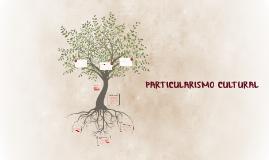Copy of PARTICULARISMO CULTURAL