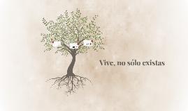 Vive, no sólo existas