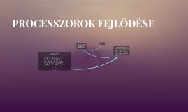PROCESSZOROK FEJLŐDÉSE
