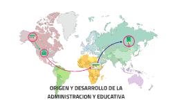 ORIGEN Y DESARROLLO DE LANADMINISTRACION Y GESTION EDUCATIVA
