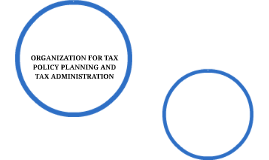 ORGANIZATION FOR TAX POLICY PLANNING AND TAX ADMINISTRATION