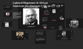 Copy of Cultural Hegemony & African American Development