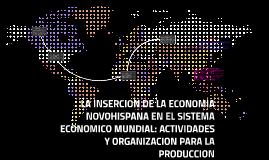 Copy of LA INSERCION DE LA ECONOMIA NOVOHISPANA EN EL SISTEMA ECONOM