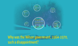 Why was the Wilson government, 1964-1979 such a disappointme