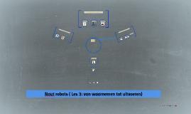 Naut robots ( Les 3: van waarnemen tot uitvoeren