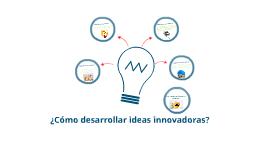 Desarrollando ideas innovadoras