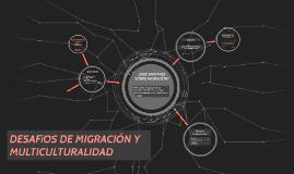 DESAFIOS DE MIGRACION Y MULTICULTURALIDAD